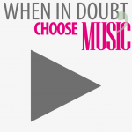 When in doubt, choose Music