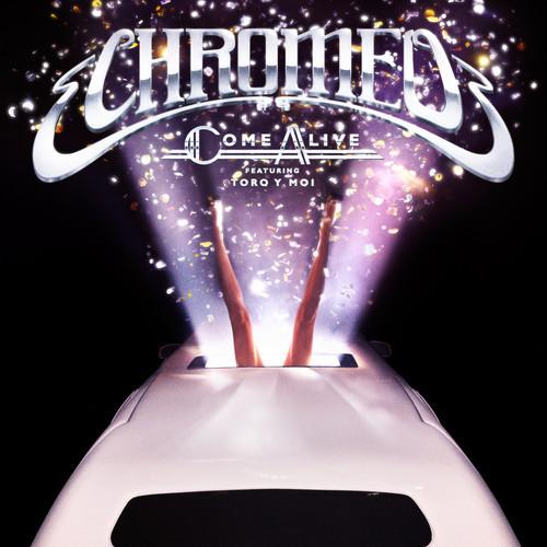 Chromeo - Come Alive (feat Toro Y Moi)