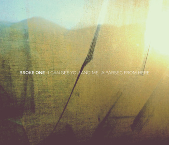 Broke one –  I Can See You And Me / A Parsec From Here
