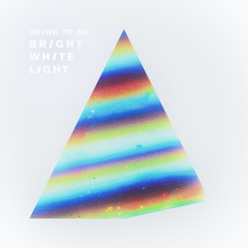 Drink To Me – Bright White Light