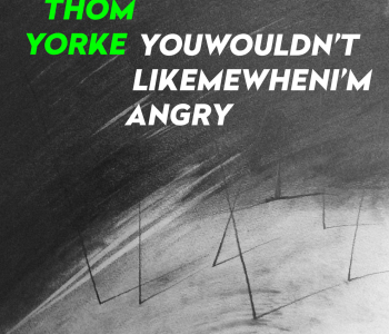 Thom Yorke – Youwouldn'tlikemewhenI'mangry / Free Download