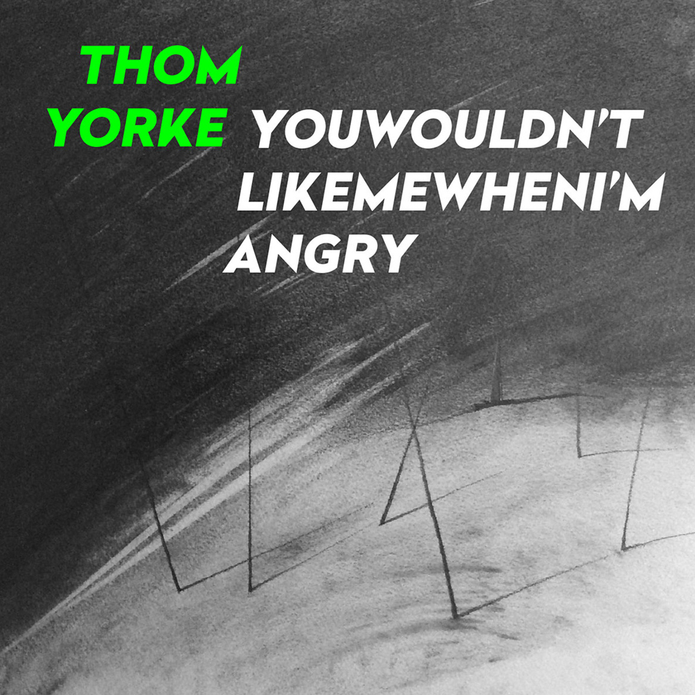 Thom Yorke – Youwouldn'tlikemewhenI'mangry