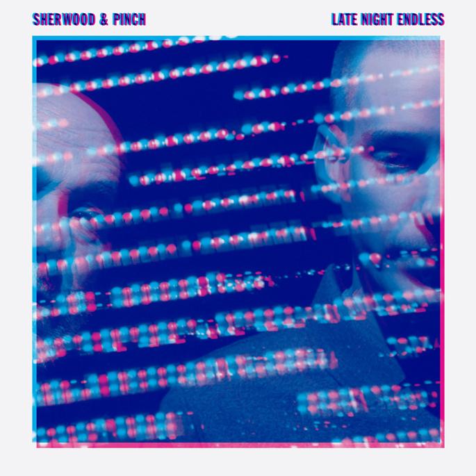 Sherwood & Pinch - Late Night Endless Full Album Stream
