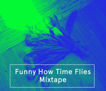 Funny How Time Flies / Mixtape