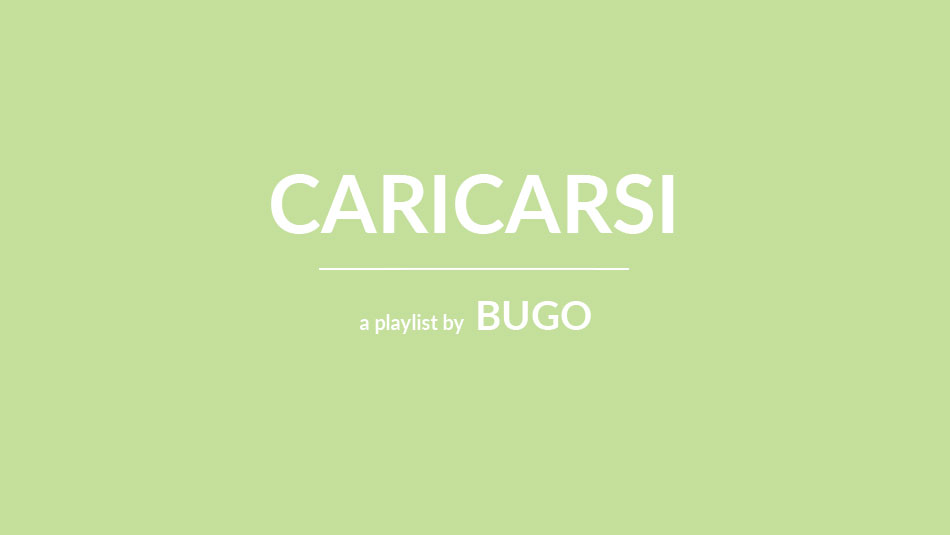 Caricarsi - A playlist by BUGO