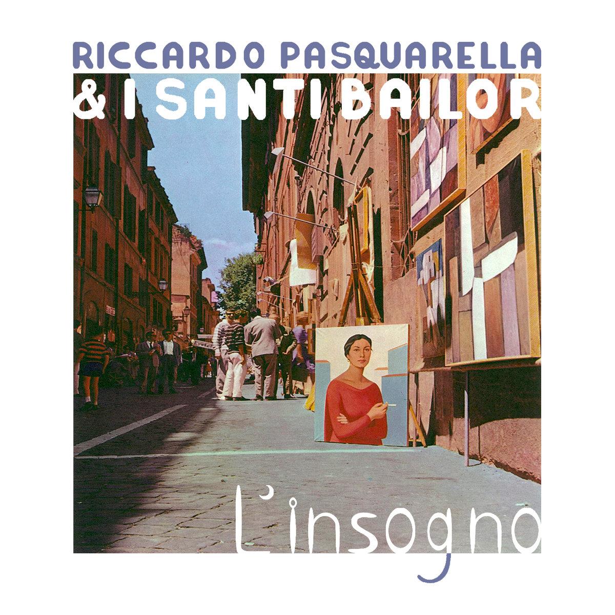 Riccardo Pasquarella & i Santi Bailor - L'Insogno / Disco Raccontato